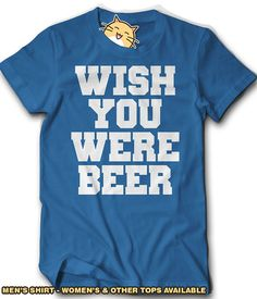 Wish You Were Beer Shirt Funny Gift Idea Drink Drinking Drunk Party Tee St Patrick's Day Bachelor Party Getting Married Clubbing