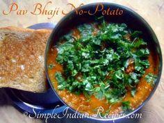 Jain Pav Bhaji without Potatoes  http://simpleindianrecipes.com/Home/Pav-Bhaji-without-Potatoes.aspx