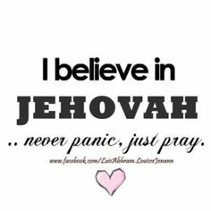 I believe in Jehovah.never panic,just pray Jehovah S Witnesses, Jehovah Witness, Encouraging Thoughts, Just Pray, Strong Faith, Spiritual Encouragement, Spiritual Thoughts, Faith Quotes, Christian Quotes