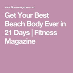 Get Your Best Beach Body Ever in 21 Days | Fitness Magazine
