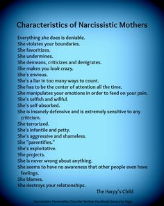 Characteristics of Narcissistic Mothers by The Harpy's Child....I don't know if she's intentionally this way or not.  Most of them are spot on but there are a couple that seem way off base