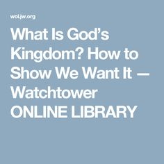 What Is God's Kingdom? How to Show We Want It — Watchtower ONLINE LIBRARY