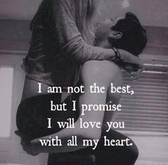 I am not the best, but i will love you with all my heart