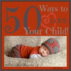 50 Ways to Love Your Child Every Day Using Love Languages Homeschool Encouragement