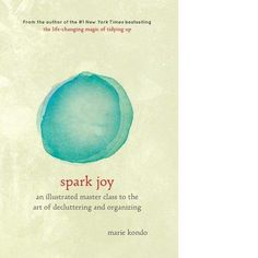 Spark Joy. The first and most important tool at getting organized. This book is the bomb!