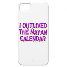 I Outlived The Mayan Calendar iPhone 5 Covers