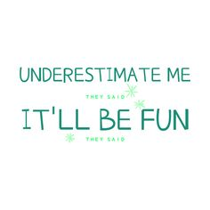 Underestimate me they said, itll be fun they said - Funny  Our funny shirts and are ultra soft and comfortable and you will feel great wearing them. They feel soft and light weight and have just the perfect amount of stretch. Our shirts and other apparel are packed with funny sayings, funny quotes and hilarious insults that make for ideal gift ideas. This is the perfect gift idea. #funnyshirt #birthdaygift #giftideas Funny Phrases, Funny Slogans, Funny Sayings, Underestimate Me, Funny Outfits, Feeling Great, Funny Gifts, Hilarious, Gift Ideas