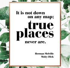 It is not down on any map; true places never are. Herman Melville quote. Moby Dick. Instant downloadable print. Print your own quotes at home. Large typography poster. Type design. #mobydick #trueplaces #saying #printable #decor #wallsaying #largeprintable #