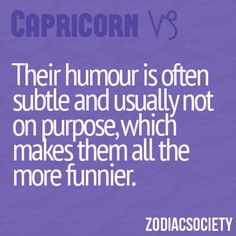 i've been told i'm very funny even when i'm not trying to be.  not sure if that's a compliment or not!