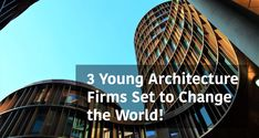 3 Young Architecture Firms Set to Change the World! - Arch2O.com