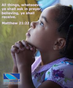 All things, whatsoever ye shall ask in prayer, believe, ye shall receive. Matthew 21:22