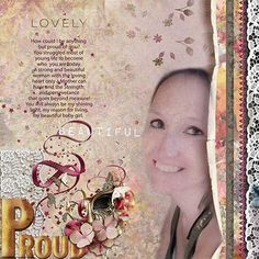 I am so very proud of both of my children, but my daughter has fought for everything that she now has and my heart is filled with Joy for her!! For the Journaling challenge at Oscraps... I used Valentina's Creations - Venetian Gala Kit http://www.oscraps.com/shop/Venetian-Gala-Kit-Biggie.html