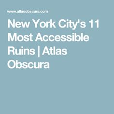 New York City's 11 Most Accessible Ruins | Atlas Obscura