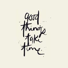 Inspiração Tullier: Uma frase motivacional às vezes cai bem... Good things take time | Coisas boas levam tempo.