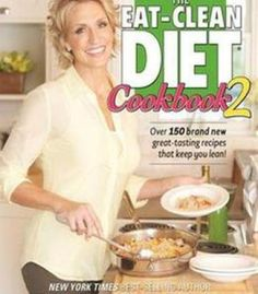 The Eat-Clean Diet Cookbook 2: More Great-Tasting Recipes That Keep You Lean PDF