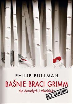 Baśnie braci Grimm dla dorosłych i młodzieży. Bez cenzury -   Pullman Philip , tylko w empik.com: 37,49 zł. Przeczytaj recenzję Baśnie braci Grimm dla dorosłych i młodzieży. Bez cenzury. Zamów dostawę do dowolnego salonu i zapłać przy odbiorze!