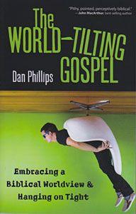 The World-Tilting Gospel by Dan Phillips