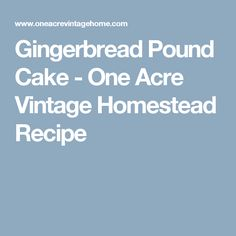 Gingerbread Pound Cake - One Acre Vintage Homestead Recipe