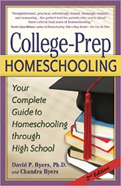 College-Prep Homeschooling: Your Complete Guide to Homeschooling through High School: Chandra Byers, David P. Byers Ph.D.: 9781600650130: Amazon.com: Books