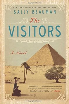 The Visitors: A Novel by Sally Beauman - beautifully written, Ms. Beauman has inspired me to read all I can now about Egyptian archeology