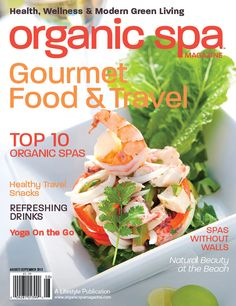 Organic Spa Magazine: Aug-Sept 2013 Gourmet Food & Travel - Read the entire issue online