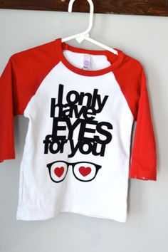I only have eyes for you - the perfect DIY Valentine's Day shirt for boys. Use heat transfer materials and a heat press to make yours. Valentines For Boys, Valentines Day Shirts, Vinyl Shirts, Cut Shirts, Funny Shirts, Vinyl Designs, Shirt Designs, Valentine's Day Diy, Personalized T Shirts