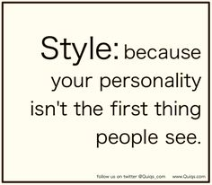 """Style: because your personality isn't the first thing people see"