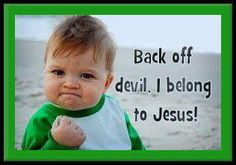 Back Off Devil.  I belong to Jesus!