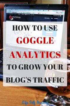 How to use Google analytics to grow your blog's traffic