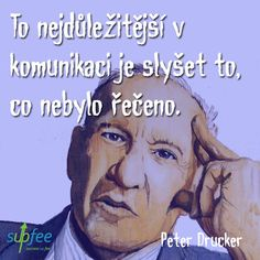 #communication #druckerpeter #quotes #supfee Motto, Study Motivation, Online Marketing, Success, Humor, Education, Feelings, Quotes, Fictional Characters