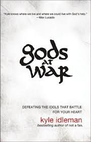Gods at War: Defeating the Idols that Battle for Your Heart; Kyle Idleman, bestselling author of Not a Fan