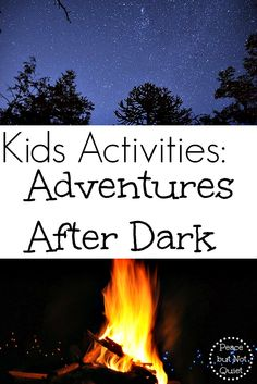 Looking for fun adventures and kids activities to try after the sun goes down? Try one of these ideas and begin making memories!
