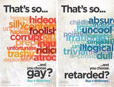 """This is meant to show the countless synonyms that we have for the words """"gay"""" and """"retarded."""" It is meant to encourage people to slow down and use better vocabulary words when they want to describe something negative in their lives. The Words, Quotes To Live By, Me Quotes, Quotable Quotes, Think Before You Speak, For Elise, School Counseling, Your Word, Just In Case"""