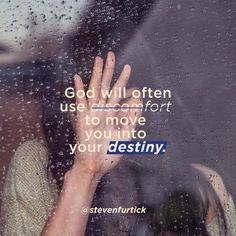 God will often use discomfort to move you into your destiny.