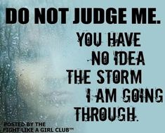 DO NOT JUDGE ME.  You have no idea the storm I am going through.