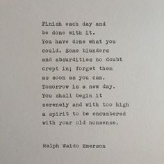 ralph waldo emerson quotes finish each day Quotes Dream, Quotes To Live By, Me Quotes, Motivational Quotes, Inspirational Quotes, Being Done Quotes, Truth Quotes, Hang In There Quotes, Old Soul Quotes