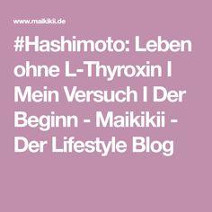 #Hashimoto: Leben ohne L-Thyroxin I Mein Versuch I Der Beginn - Maikikii - Der Lifestyle Blog