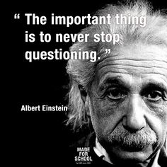"""The important thing is to never stop questioning.""-Albert Einstein…"