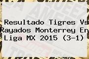 http://tecnoautos.com/wp-content/uploads/imagenes/tendencias/thumbs/resultado-tigres-vs-rayados-monterrey-en-liga-mx-2015-31.jpg Tigres vs Monterrey. Resultado Tigres vs Rayados Monterrey en Liga MX 2015 (3-1), Enlaces, Imágenes, Videos y Tweets - http://tecnoautos.com/actualidad/tigres-vs-monterrey-resultado-tigres-vs-rayados-monterrey-en-liga-mx-2015-31/