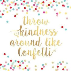 Throw Kindness Like Confetti Faux Gold Foil. Colorful and beautiful hand lettering typography. Save for some inspiration! Pinterest App, Kindness Matters, Kindness Pictures, Act Of Kindness Quotes, After Life, Printable Quotes, Cute Quotes, Be Kind Quotes, Inspire Quotes