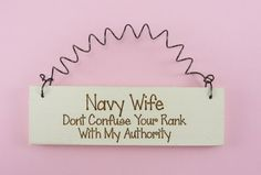 MINI SIGN Navy Wife / Mom Dont Confuse Your Rank With My Authority - Military Spouse Wives Laser Engraved