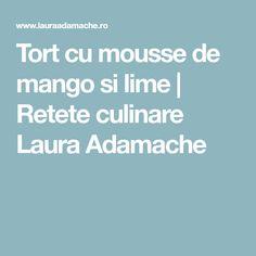 Tort cu mousse de mango si lime   Retete culinare Laura Adamache