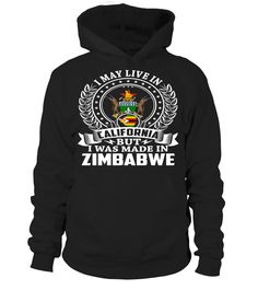 I May Live in California But I Was Made in Zimbabwe Country T-Shirt #ZimbabweShirts