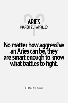 No matter how aggressive an Aries can be, they are smart enough to know what battles to fight.