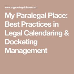 My Paralegal Place: Best Practices in Legal Calendaring & Docketing Management