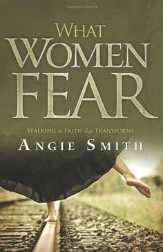 What Women Fear: Walking in Faith that Transforms by Angie Smith,http://www.amazon.com/dp/0805464298/ref=cm_sw_r_pi_dp_UyZjsb0NF555XAV9