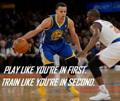 Play like you're in first. Train like you're in second.