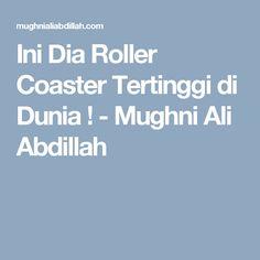 Ini Dia Roller Coaster Tertinggi di Dunia ! - Mughni Ali Abdillah