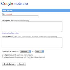 Sites.Google.com/***GOOGLE MODERATOR--CREATE SERIES (SUBJECTS) FOR DISCUSSION: QUESTIONS, IDEAS, VOTES, YOU TUBE VIDEOS
