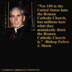 Bishop Fulton J. Sheen. SO much misinformation and lies out there